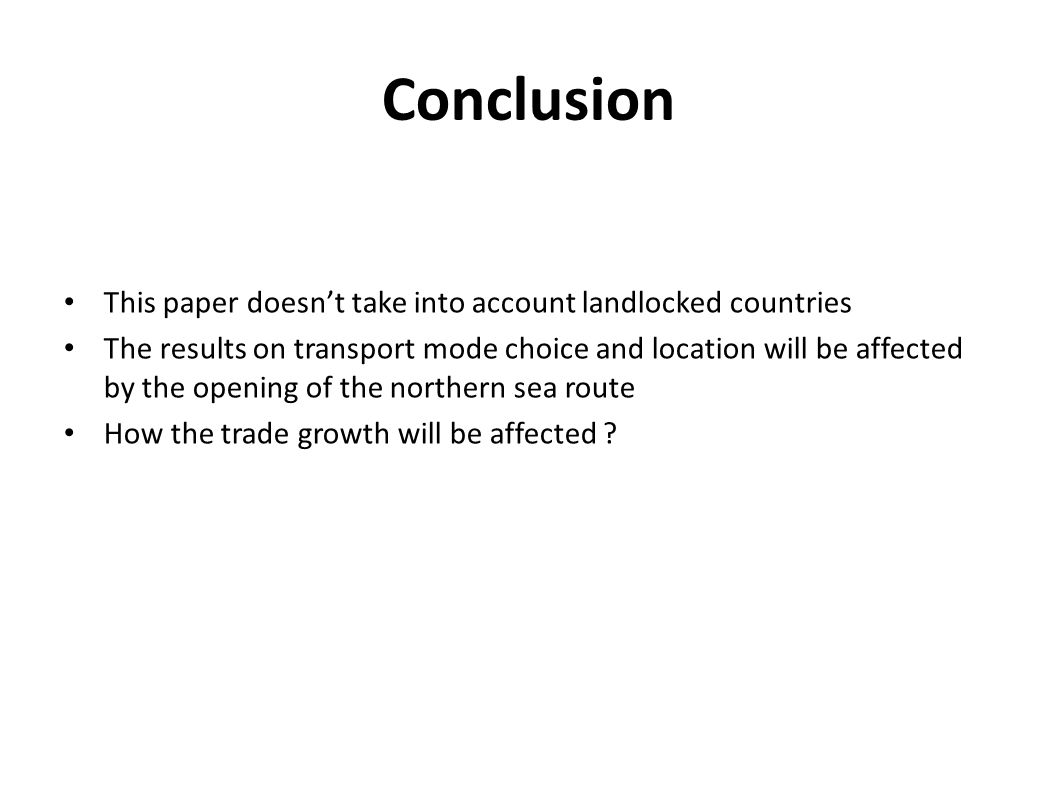Conclusion This paper doesnt take into account landlocked countries The results on transport mode choice and location will be affected by the opening