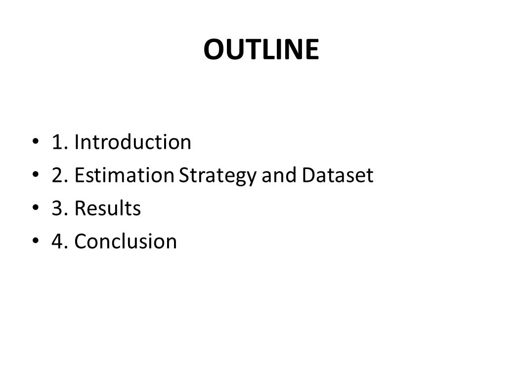 OUTLINE 1. Introduction 2. Estimation Strategy and Dataset 3. Results 4. Conclusion