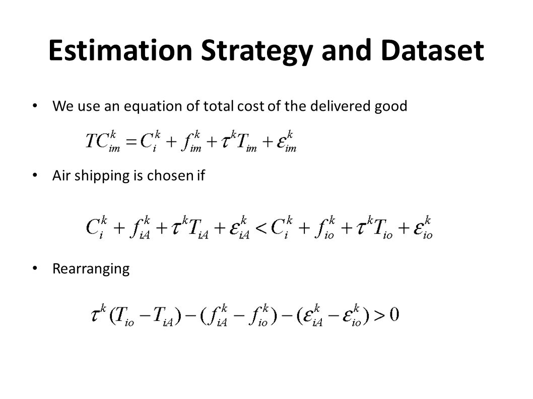 Estimation Strategy and Dataset We use an equation of total cost of the delivered good Air shipping is chosen if Rearranging