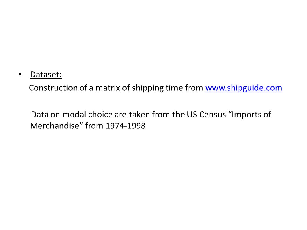Dataset: Construction of a matrix of shipping time from www.shipguide.comwww.shipguide.com Data on modal choice are taken from the US Census Imports o