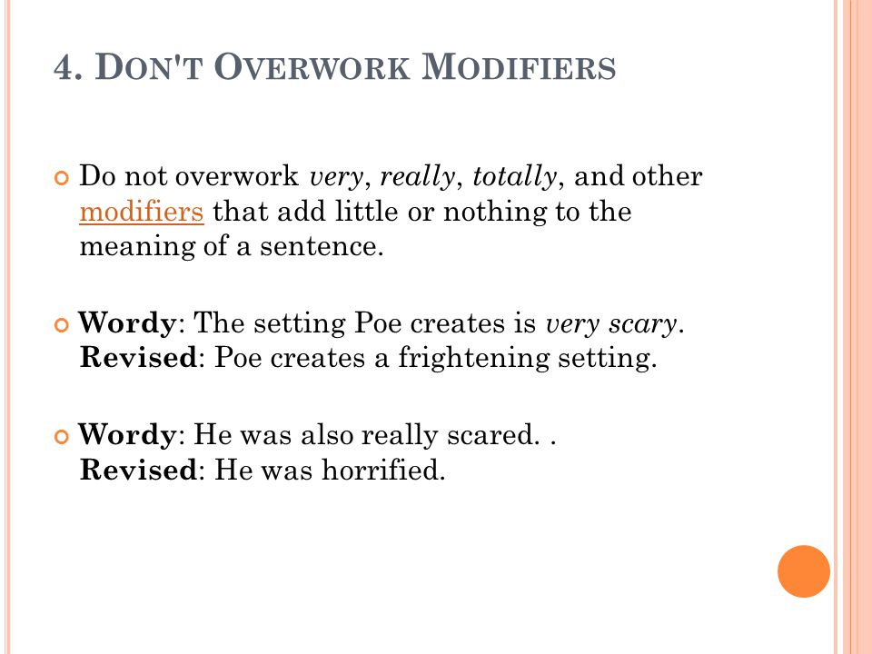 4. D ON ' T O VERWORK M ODIFIERS Do not overwork very, really, totally, and other modifiers that add little or nothing to the meaning of a sentence. m