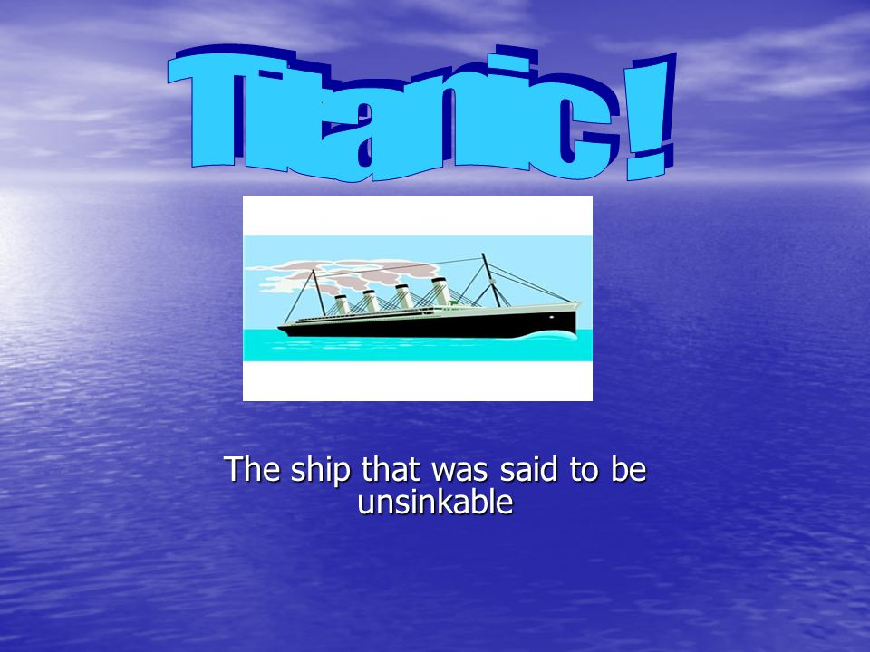 The ship that was said to be unsinkable