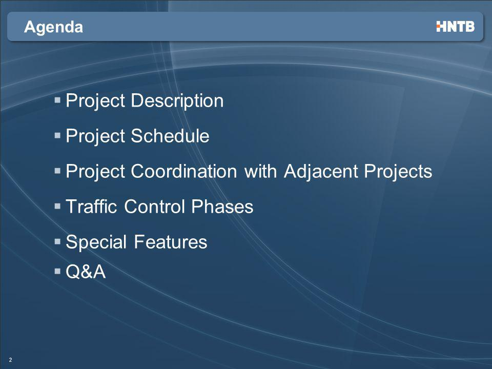 Agenda Project Description Project Schedule Project Coordination with Adjacent Projects Traffic Control Phases Special Features Q&A 2