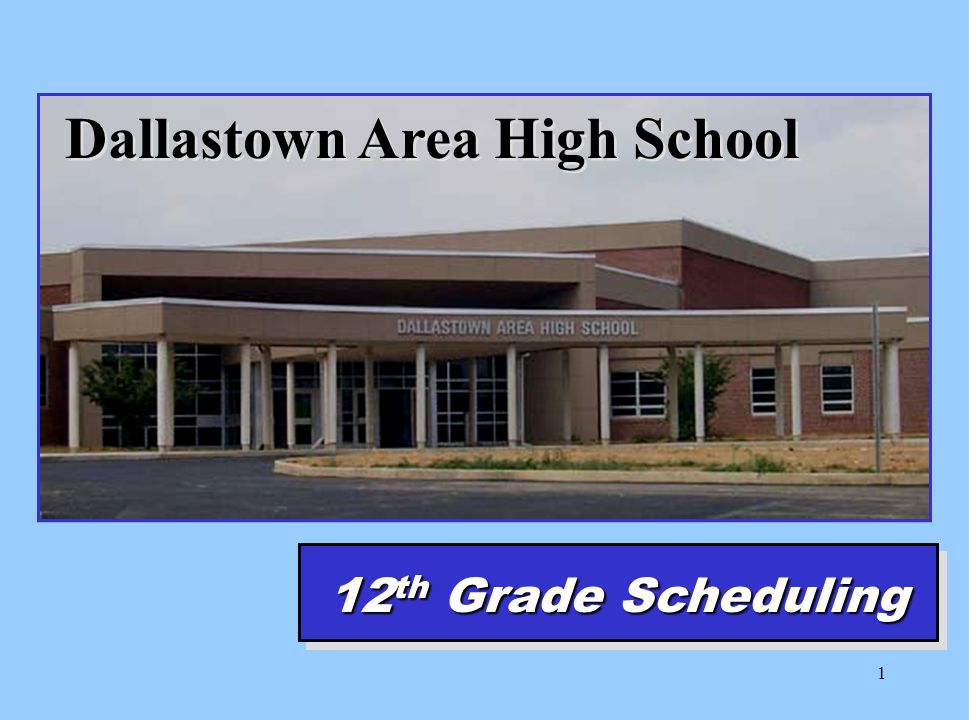 1 Dallastown Area High School 12 th Grade Scheduling