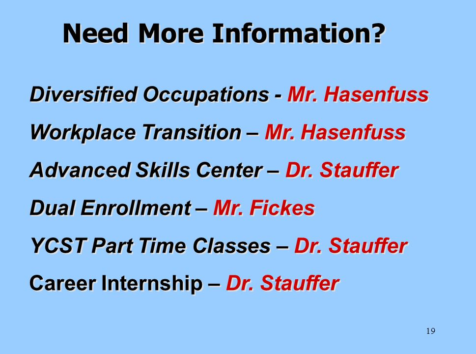 19 Diversified Occupations - Mr. Hasenfuss Workplace Transition – Mr. Hasenfuss Advanced Skills Center – Dr. Stauffer Dual Enrollment – Mr. Fickes YCS