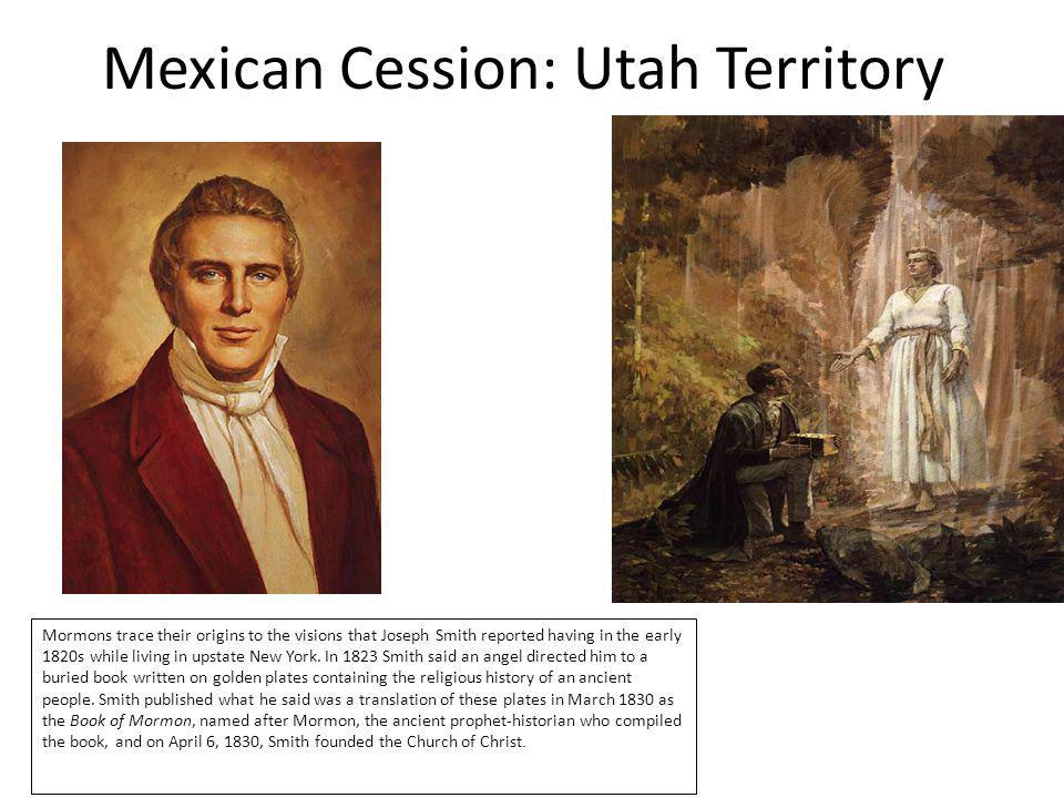 Mormons trace their origins to the visions that Joseph Smith reported having in the early 1820s while living in upstate New York. In 1823 Smith said a