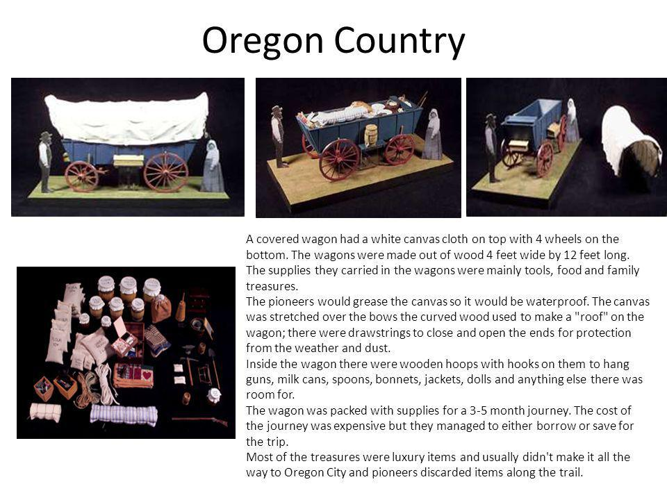 Oregon Country A covered wagon had a white canvas cloth on top with 4 wheels on the bottom. The wagons were made out of wood 4 feet wide by 12 feet lo