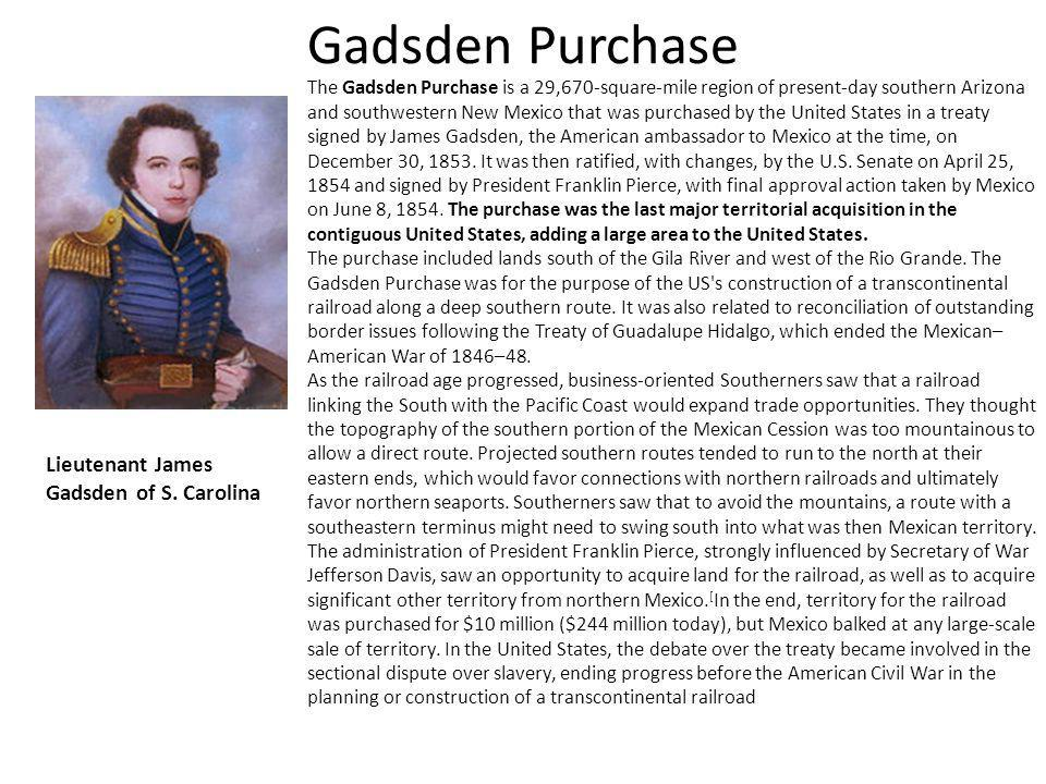 Gadsden Purchase The Gadsden Purchase is a 29,670-square-mile region of present-day southern Arizona and southwestern New Mexico that was purchased by