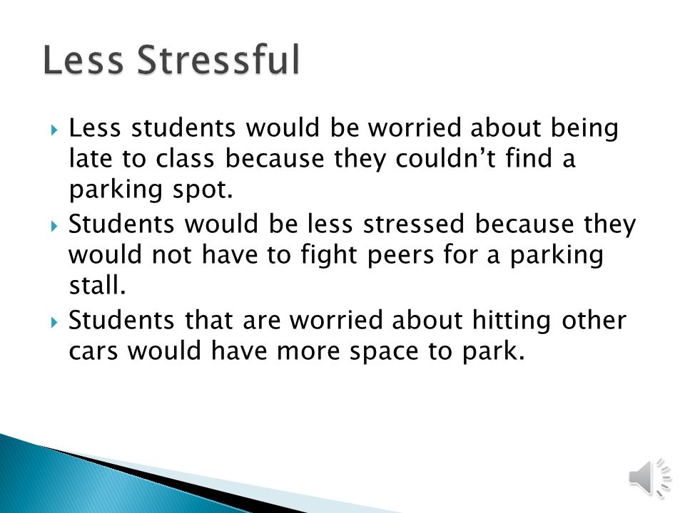 -With more parking spaces students would not have to drive around looking for a parking place.