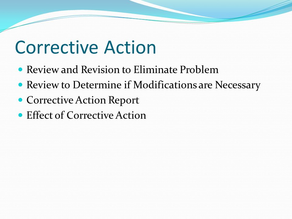 Corrective Action Review and Revision to Eliminate Problem Review to Determine if Modifications are Necessary Corrective Action Report Effect of Corrective Action
