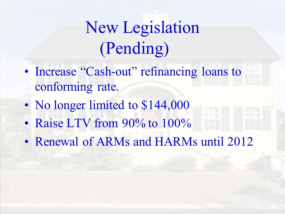 New Legislation (Pending) Increase Cash-out refinancing loans to conforming rate.