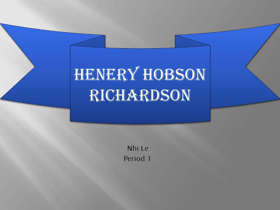 Nhi Le Period 1 HENERY HOBSON RICHARDSON