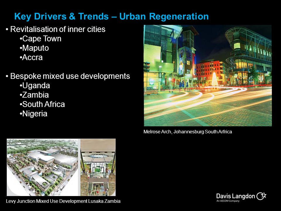 Key Drivers & Trends – Urban Regeneration Melrose Arch, Johannesburg South Arfrica Levy Junction Mixed Use Development Lusaka Zambia Revitalisation of