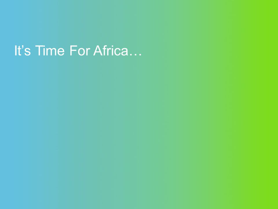 Its Time For Africa…