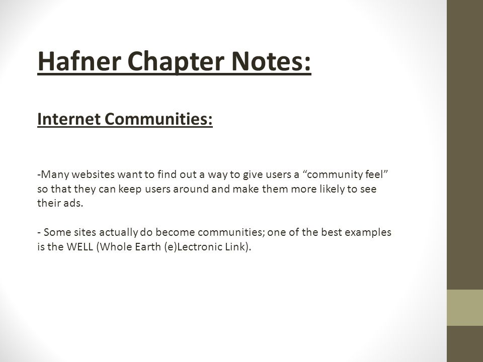 Hafner Chapter Notes: Internet Communities: -Many websites want to find out a way to give users a community feel so that they can keep users around and make them more likely to see their ads.