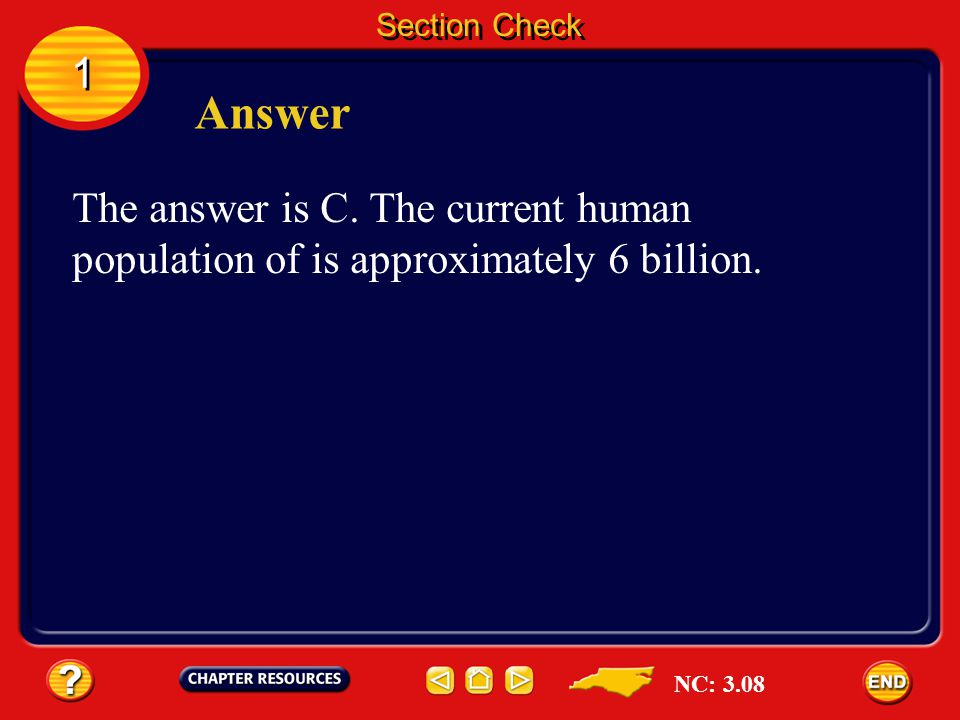 1 1 Section Check Question 3 What is the approximate current human population of Earth? A. 600 million B. 1 billion C. 6 billion D. 9 billion NC: 3.08