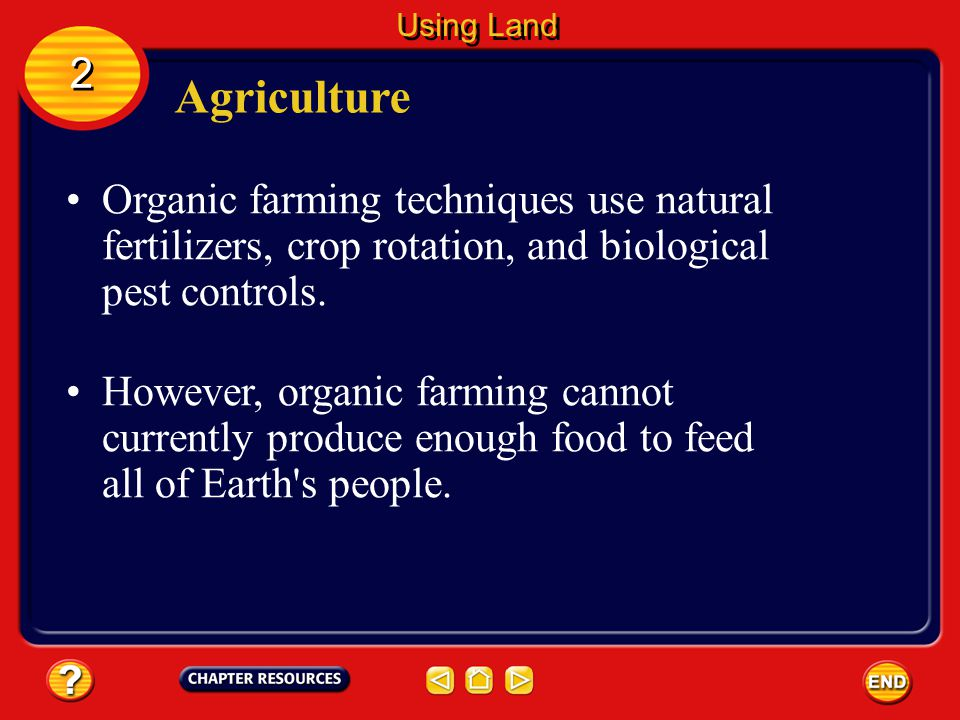 Agriculture About 16 million km 2 of Earth's total land surface is used as farmland. Some farmers use higher-yielding seeds and chemical fertilizers.
