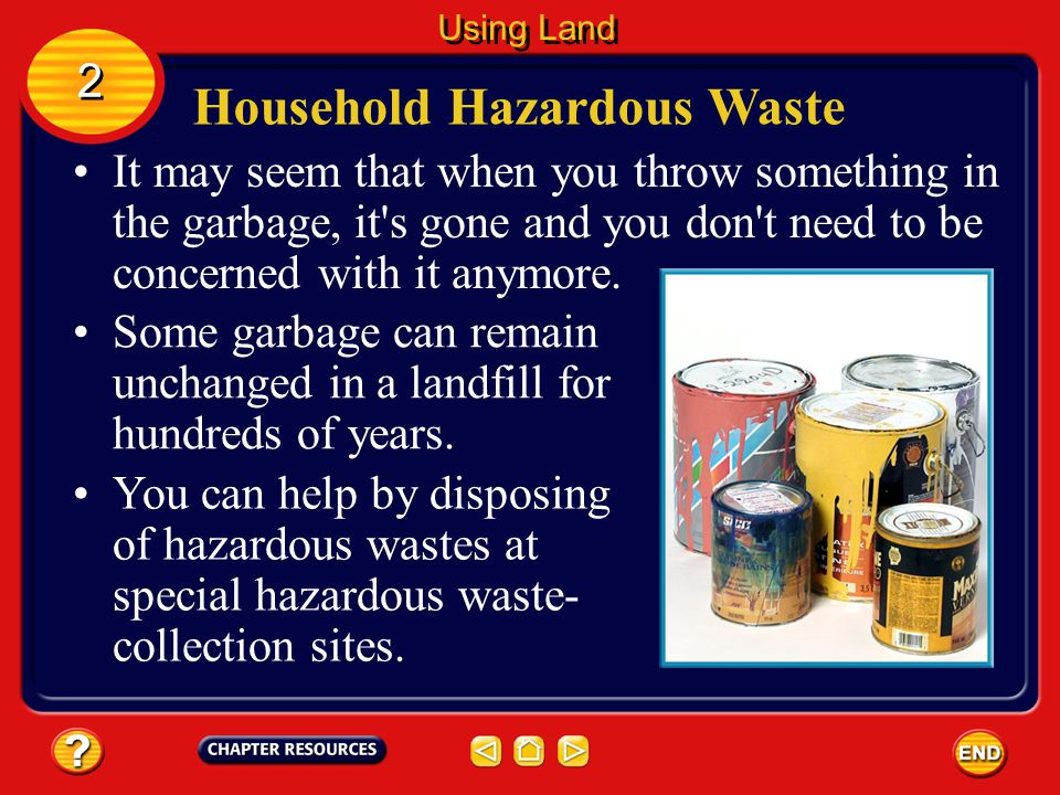 Hazardous Waste Waste that are poisonous, that cause cancer, or that can catch fire are called hazardous wastes. 2 2 Using Land In the 1980s, many sta