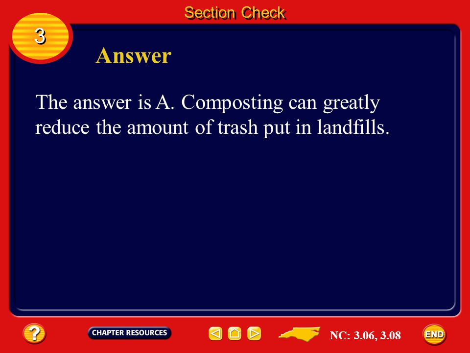 3 3 Section Check Question 1 Piling yard wastes where they can decompose gradually is __________. A. composting B. mulching C. recycling D. reusing NC