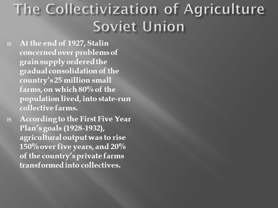 At the end of 1927, Stalin concerned over problems of grain supply ordered the gradual consolidation of the countrys 25 million small farms, on which