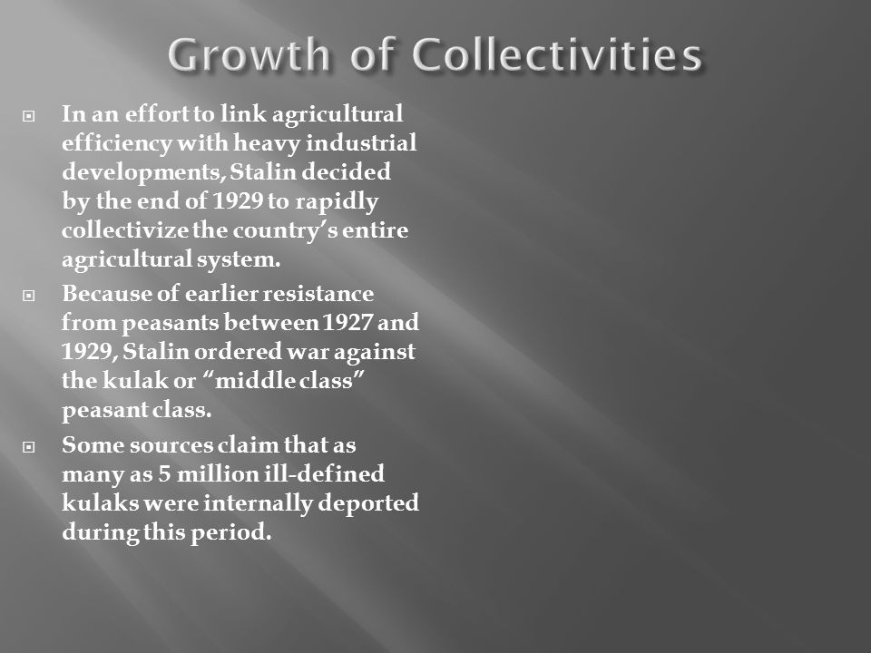In an effort to link agricultural efficiency with heavy industrial developments, Stalin decided by the end of 1929 to rapidly collectivize the country