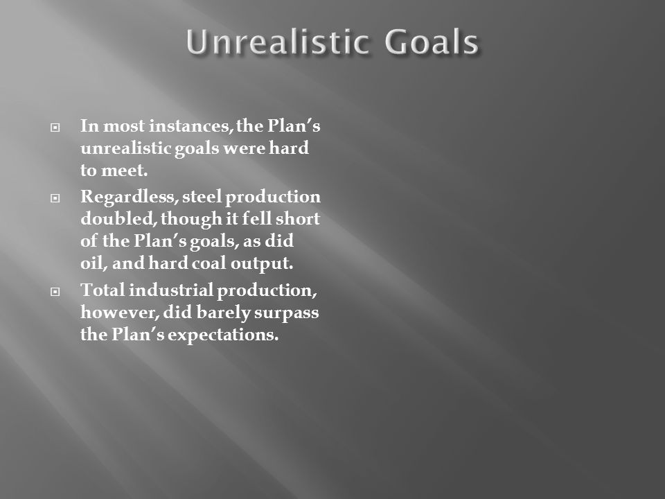 In most instances, the Plans unrealistic goals were hard to meet.