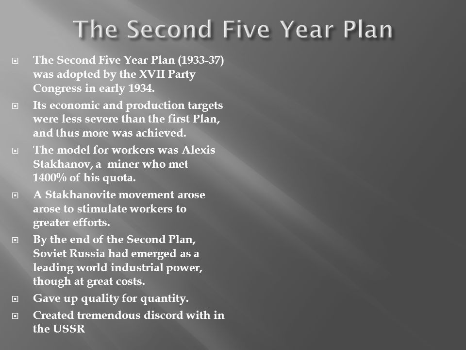 The Second Five Year Plan (1933-37) was adopted by the XVII Party Congress in early 1934. Its economic and production targets were less severe than th