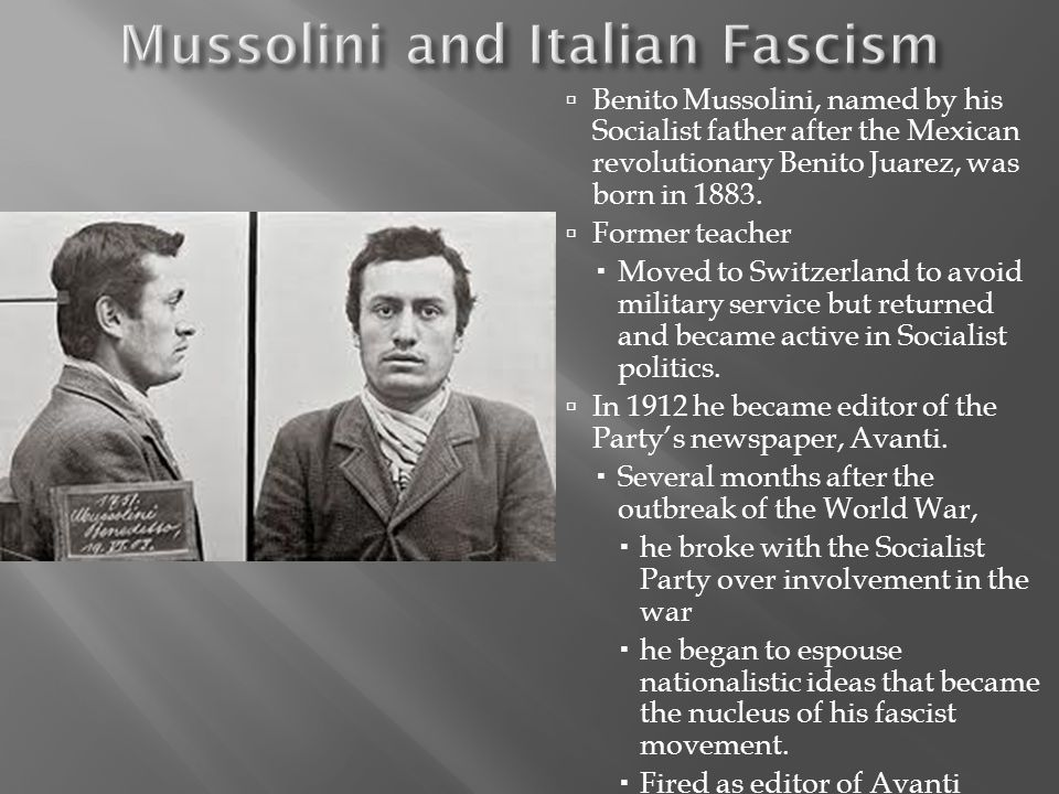 Benito Mussolini, named by his Socialist father after the Mexican revolutionary Benito Juarez, was born in 1883. Former teacher Moved to Switzerland t