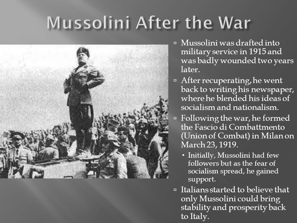 Mussolini was drafted into military service in 1915 and was badly wounded two years later.