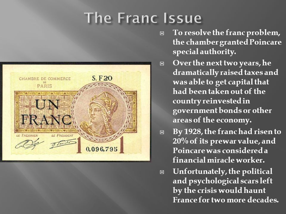 To resolve the franc problem, the chamber granted Poincare special authority. Over the next two years, he dramatically raised taxes and was able to ge