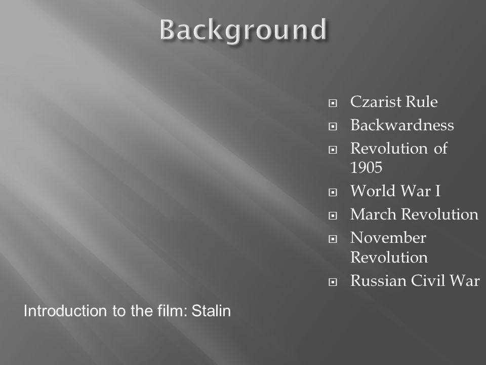 Czarist Rule Backwardness Revolution of 1905 World War I March Revolution November Revolution Russian Civil War Introduction to the film: Stalin