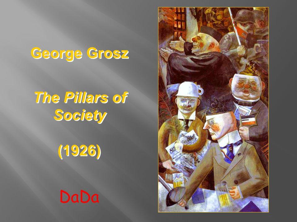 George Grosz The Pillars of Society (1926) George Grosz The Pillars of Society (1926) DaDa
