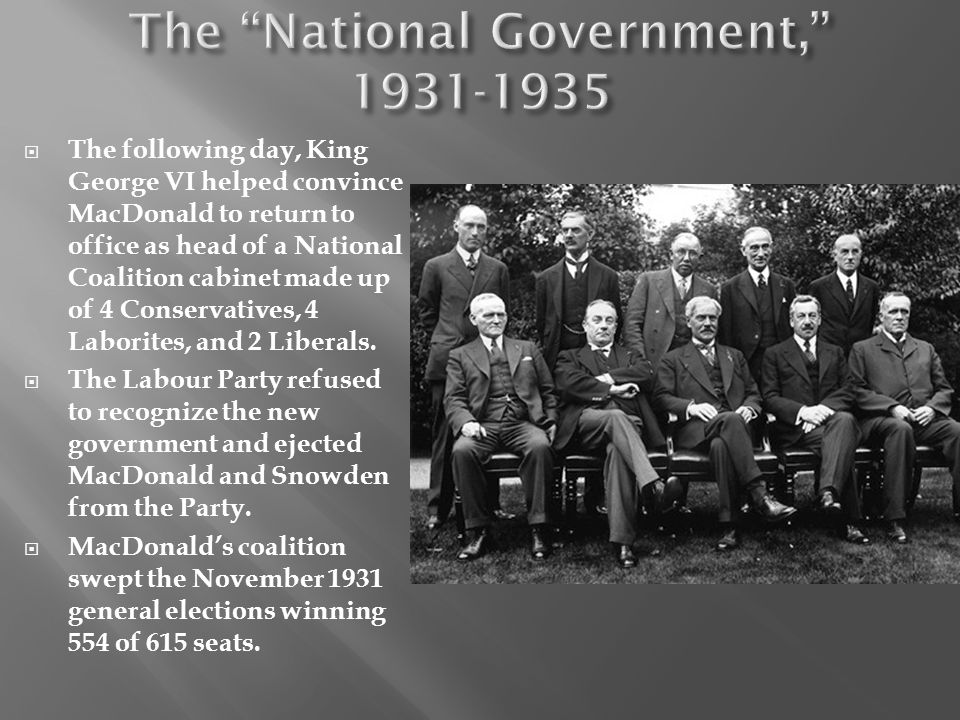 The following day, King George VI helped convince MacDonald to return to office as head of a National Coalition cabinet made up of 4 Conservatives, 4 Laborites, and 2 Liberals.