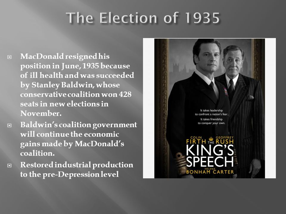 MacDonald resigned his position in June, 1935 because of ill health and was succeeded by Stanley Baldwin, whose conservative coalition won 428 seats i