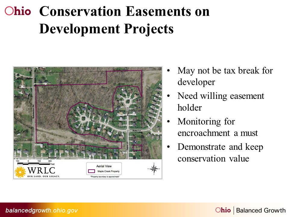 balancedgrowth.ohio.gov Conservation Easements on Development Projects May not be tax break for developer Need willing easement holder Monitoring for encroachment a must Demonstrate and keep conservation value