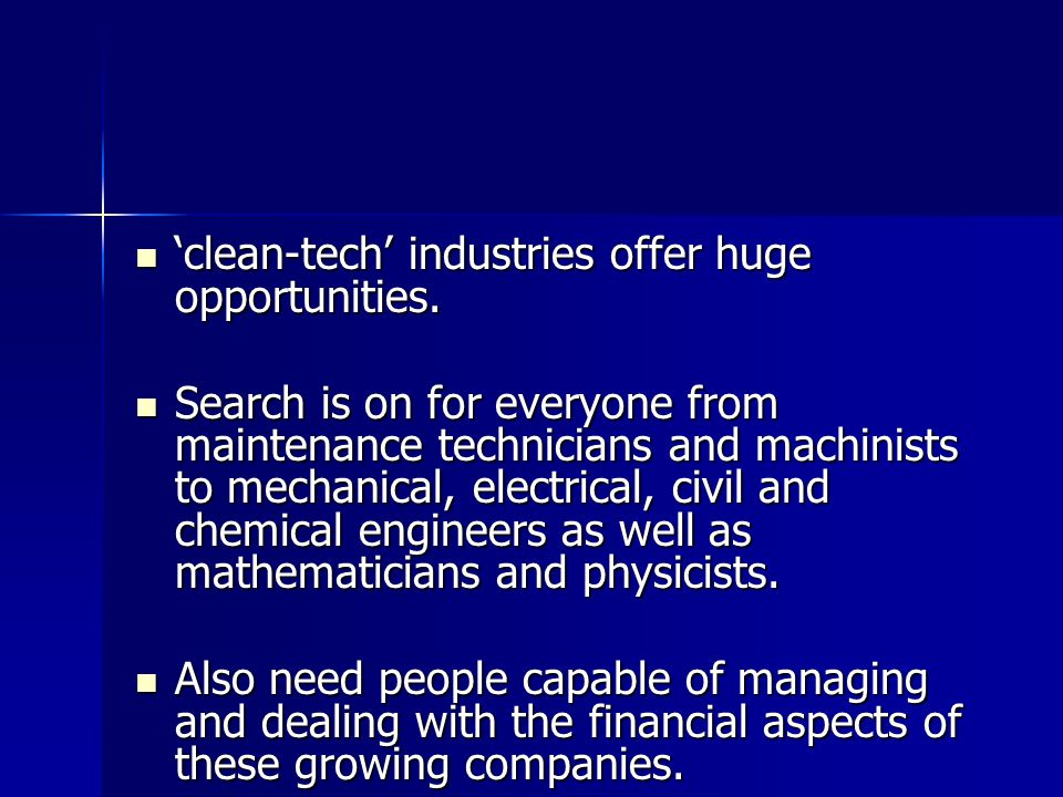 clean-tech industries offer huge opportunities. clean-tech industries offer huge opportunities.