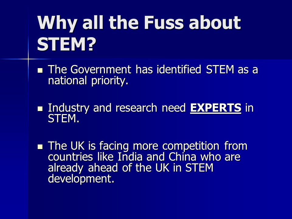 Why all the Fuss about STEM? The Government has identified STEM as a national priority. The Government has identified STEM as a national priority. Ind