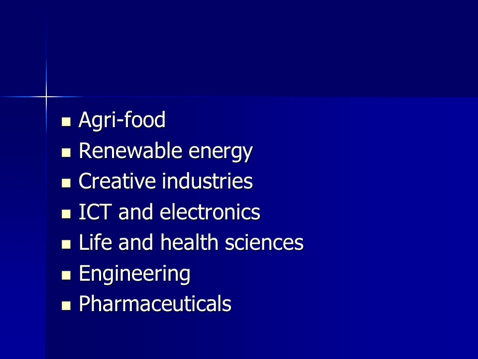 Agri-food Agri-food Renewable energy Renewable energy Creative industries Creative industries ICT and electronics ICT and electronics Life and health sciences Life and health sciences Engineering Engineering Pharmaceuticals Pharmaceuticals