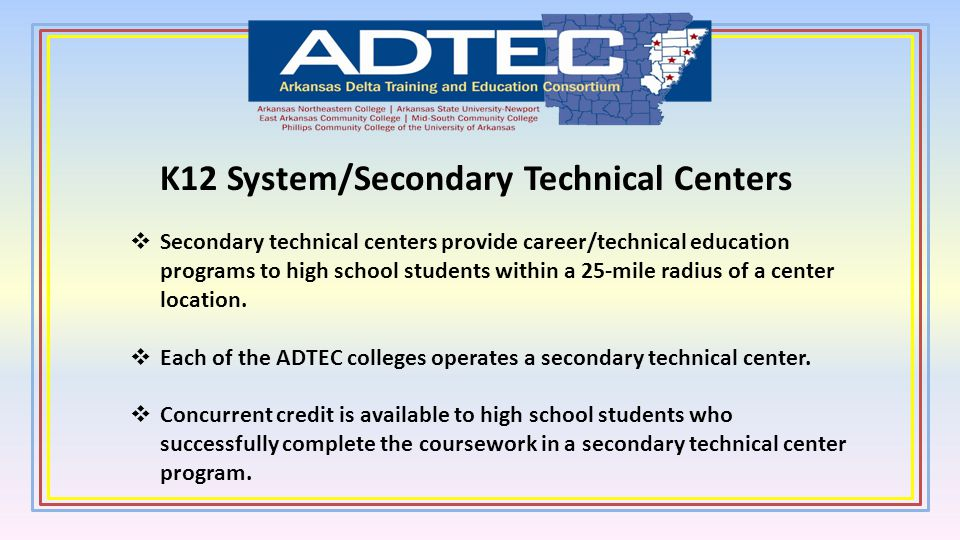 K12 System/Secondary Technical Centers Secondary technical centers provide career/technical education programs to high school students within a 25-mil