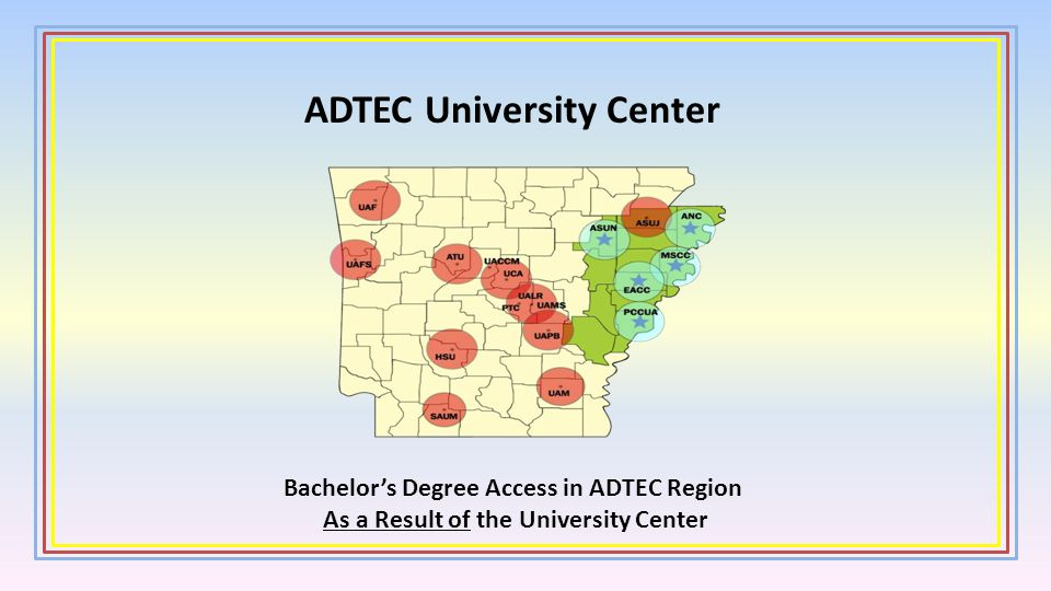 ADTEC University Center Bachelors Degree Access in ADTEC Region As a Result of the University Center