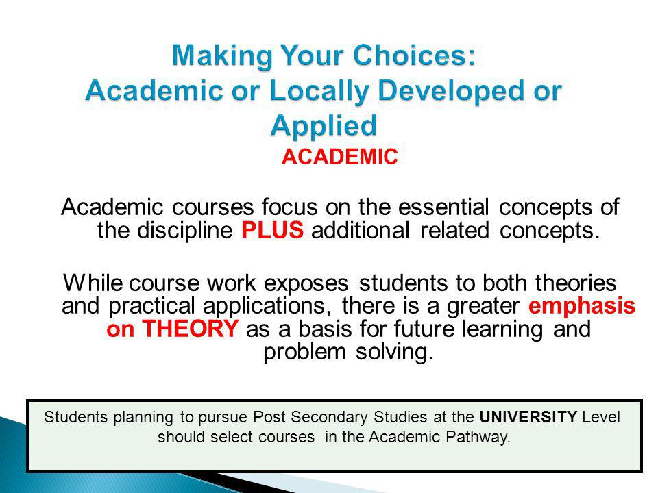ACADEMIC Academic courses focus on the essential concepts of the discipline PLUS additional related concepts.