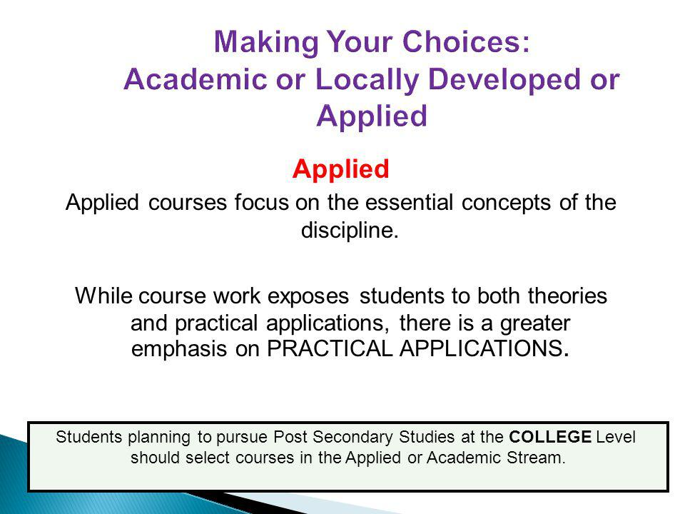 Applied Applied courses focus on the essential concepts of the discipline.