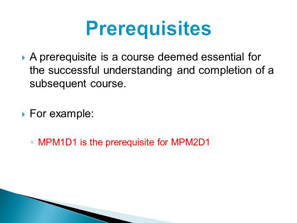 A prerequisite is a course deemed essential for the successful understanding and completion of a subsequent course.