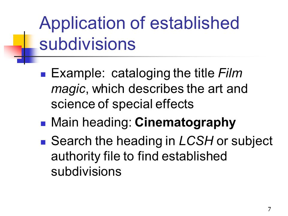Where to look for… Established [heading][subdivision] combinations: LCSH Authority records Free-floating subdivisions: SHM Free-Floating Subdivisions: an Alphabetical Index Subdivision authority records 6