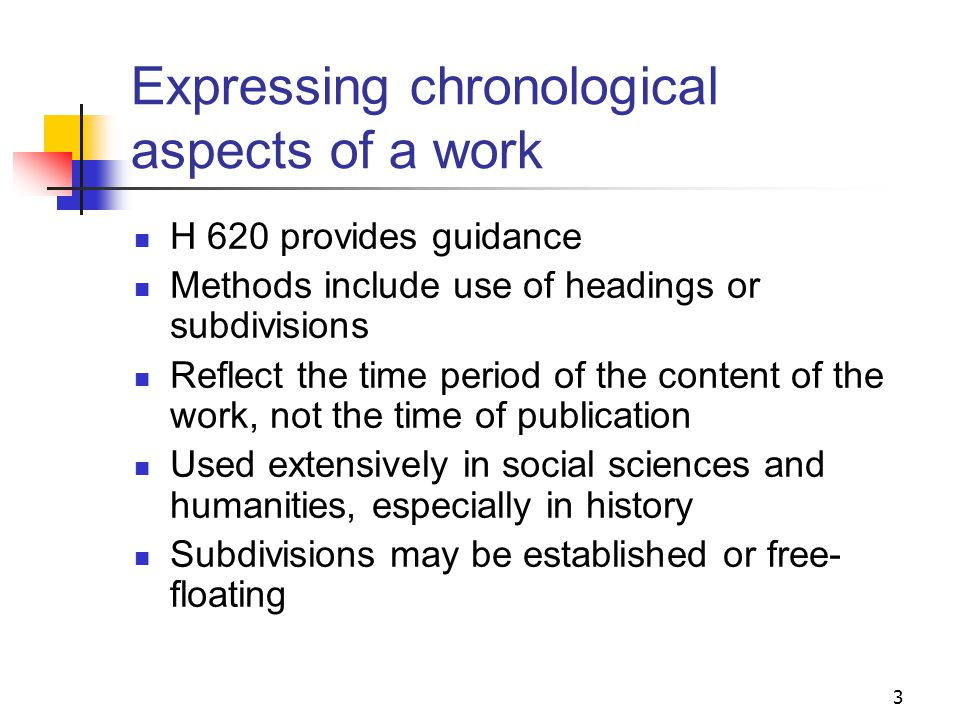 Chronological subdivision How are chronological aspects of a work expressed in LCSH.