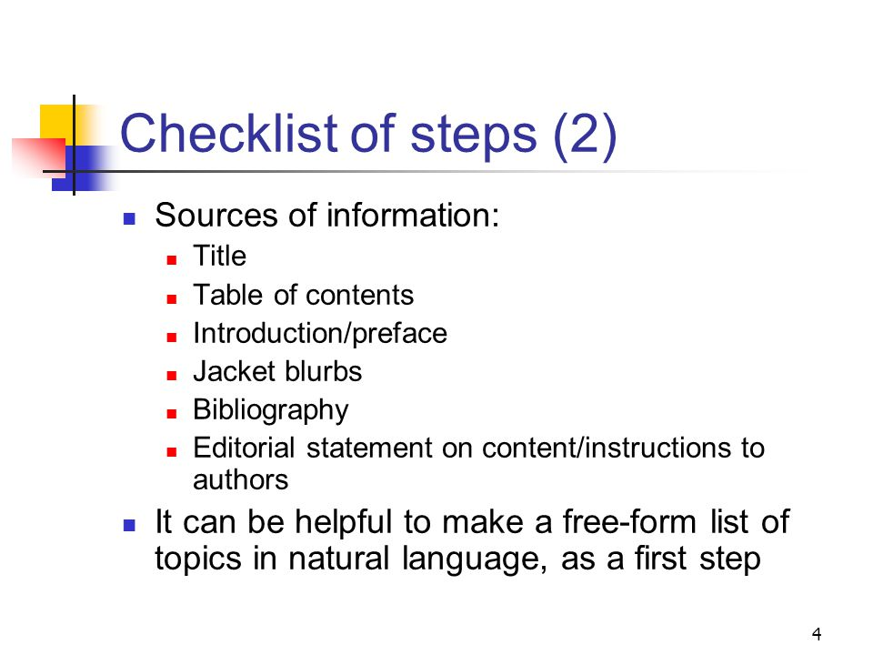Checklist of steps in subject analysis Analyze the subject focus of the work being cataloged Summarize the contents of the work as a whole Bring to the attention of the catalog user the most important topics discussed Assign headings for topics that comprise at least 20% of the work 3