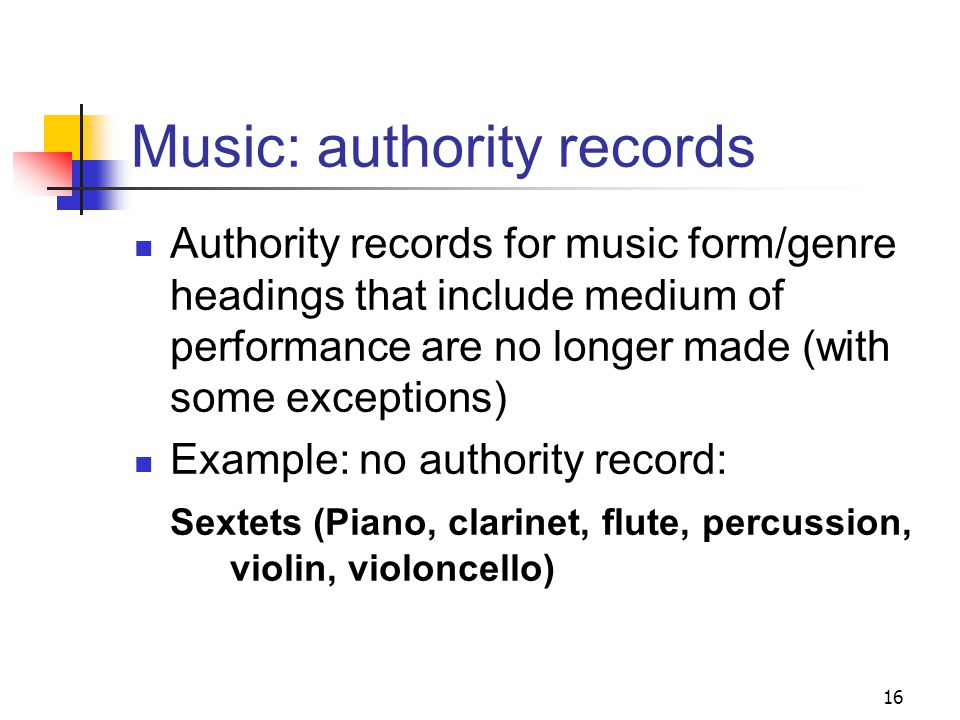 Music headings: tagging Headings for musical form, genre, type, medium of performance, and style are assigned using MARC tag 650 (topical heading), rather than 655 (genre/form) even when the material being cataloged is an example of the form, genre, style, etc.