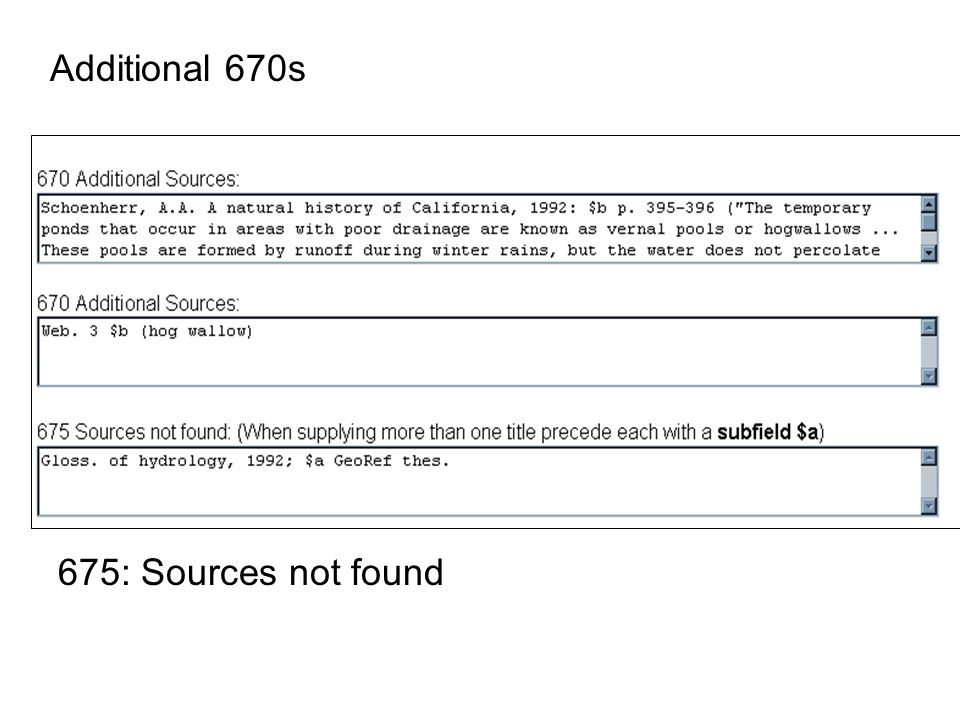 670: Source citations 1 st 670 for work being cataloged Additional 670s for additional sources found