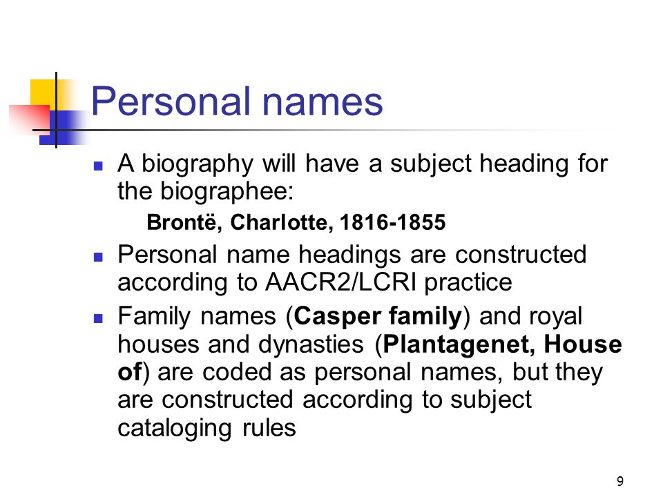 Name headings If the work being cataloged is about a person or a place or a corporate entity, then a name heading is appropriate The rules for constru