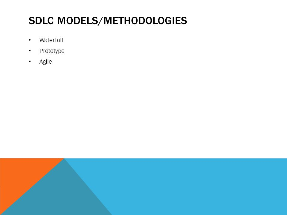 SDLC MODELS/METHODOLOGIES Waterfall Prototype Agile